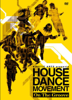 KINETIC ARTS presents HOUSE DANCE MOVEMENT -On The Groove-